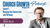 Church Growth Magazine Podcast Episode: 7 Managing Your Cretive team with Phil Cooke