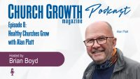 Episode 8: Healthy Churches Grow - With Pastor Alan Platt